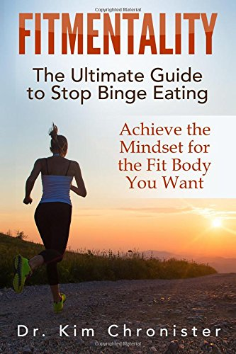 FitMentality: The Ultimate Guide to Stop Binge Eating: Achieve the Mindset for the Fit Body You Want (Binge Eating Recovered, Overeating, Compulsive ... Addiction, Intuitive Eating, Mindful Eating)