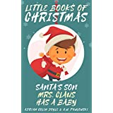 Santa's Son: Mrs. Claus Has a Baby - Santa Bedtime Stories for Kids Ages 3-10 - A Festive Story - Rounded Books (Little Books of Christmas Book 8) (English Edition)