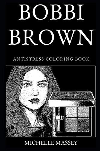Bobbi Brown Antistress Coloring Book (Bobbi Brown Antistress Coloring Books, Band 0)
