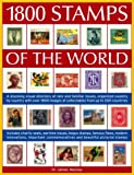 1800 Stamps of the World: A Stunning Visual Directory of Rare and Familiar Issues, Organized Country by Country with Over 1800 Images of Collectables from Up to 200 Countries
