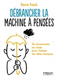 Telecharger Livres Debrancher la machine a pensees Se reconnecter au corps pour chasser les idees toxiques (PDF,EPUB,MOBI) gratuits en Francaise