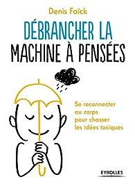 Débrancher la machine à pensées par Denis Faïck