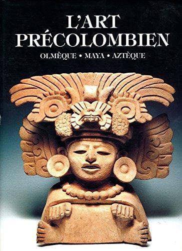L'art précolombien : Olmèque maya aztèque par PINA CHAN AVELEYRA.