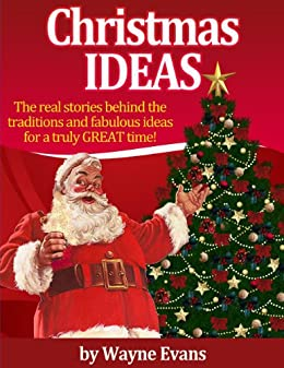 Christmas Ideas: The real stories behind the traditions and fabulous ideas for a truly great time! (English Edition) par [Evans, Wayne]