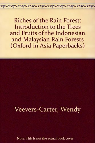 Riches of the Rain Forest: Introduction to the Trees and Fruits of the Indonesian and Malaysian Rain Forests (Oxford in Asia Paperbacks)
