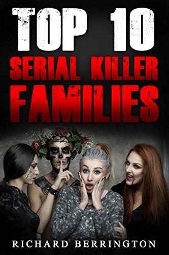Serial Killer Families : Top 10 Serial Killer Families (Serial Killer, Serial Killers, True Crime, Mass Murder, Evil, Murderers) (English Edition)