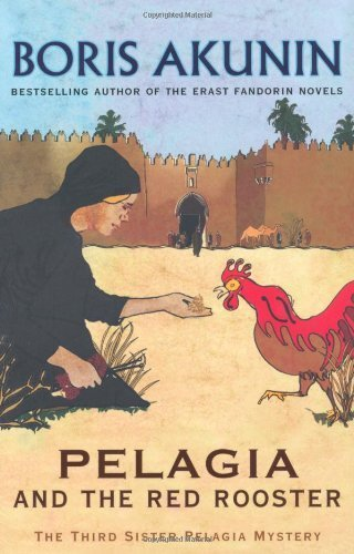 pelagia-and-the-red-rooster-the-third-sister-pelagia-mystery-sister-pelagia-mystery-3-by-akunin-bori