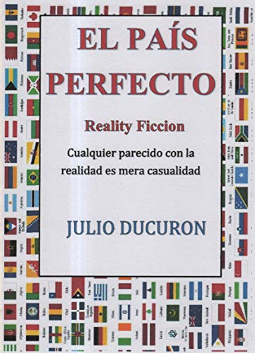El País Perfecto: Reality Ficcion. Cualquier parecido con la realidad es mera casualidad. por Julio Ducuron
