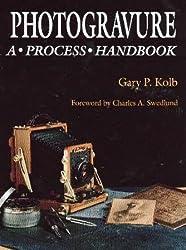 Photogravure: A Process Handbook by Gary Kolb (1986-07-01)