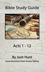 Bible Study Guide -- Acts 1 - 12: Good Questions Have Groups Talking: Volume 41