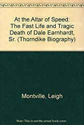 At the Altar of Speed: The Fast Life and Tragic Death of Dale Earnhardt, Sr. (Thorndike Biography)