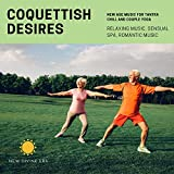 Coquettish Desires (New Age Music For Tantra Chill And Couple Yoga) (Relaxing Music, Sensual Spa, Romantic Music)