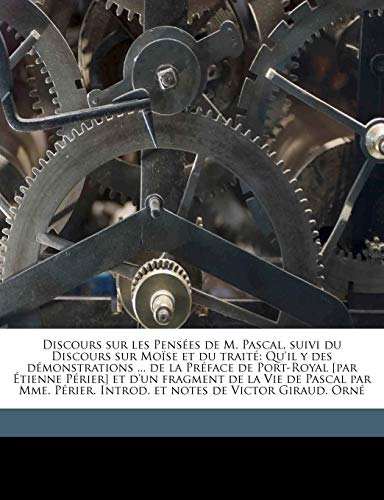 Discours Sur Les Pensees de M. Pascal, Suivi Du Discours Sur Moise Et Du Traite: Qu'il y Des Demonstrations ... de La Preface de Port-Royal [Par ... Introd. Et Notes de Victor Giraud. Orne