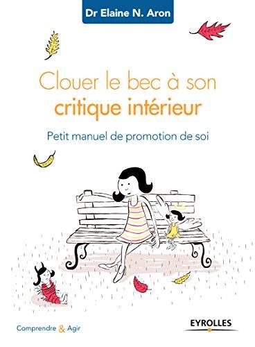 Livres Clouer le bec à son critique intérieur: Petit manuel de promotion de soi pdf epub