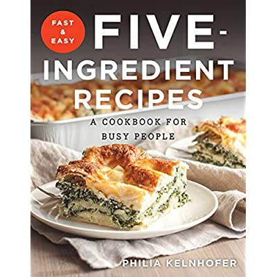 Fast and Easy Five-Ingredient Recipes : A Cookbook for Busy People