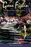 Gone Fishin': Ruminations on Fly Fishing by Tapply, William G. (2004) Gebundene Ausgabe