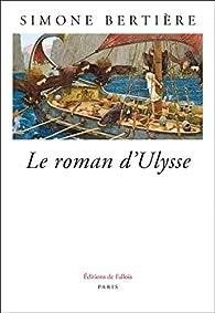 Le roman d'Ulysse par Simone Bertière