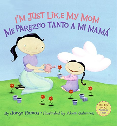 I'm Just Like My Mom; I'm Just Like My Dad/Me Parezco Tanto a Mi Mama; Me Parez: Bilingual Spanish-English por Jorge Ramos