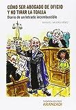 Cómo ser abogado de oficio y no tirar la toalla (Monografía)