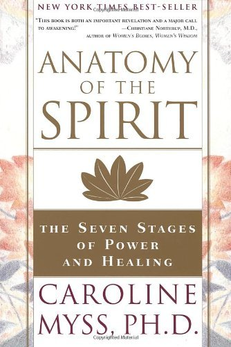 Anatomy of the Spirit: The Seven Stages of Power and Healing by Caroline Myss (1996-08-26)