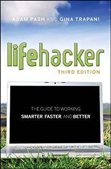 Lifehacker: The Guide to Working Smarter, Faster, and Better de [Pash, Adam, Trapani, Gina]