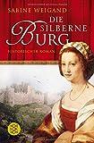 Die silberne Burg: Historischer Roman - Sabine Weigand