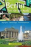 Berlin - Zeit für das Beste: Highlights - Geheimtipps - Wohlfühladressen