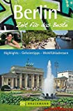 Berlin - Zeit für das Beste: Highlights - Geheimtipps - Wohlfühladressen - Ortrun Egelkraut, Johann Scheibner