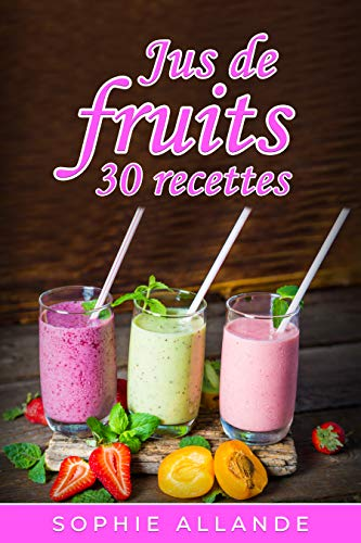 Couverture du livre Jus: Jus de fruits - 30 autres recettes courantes pour chouchouter le palais