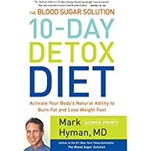 The Blood Sugar Solution 10-Day Detox Diet: Activate Your Body's Natural Ability to Burn Fat and Lose Weight Fast by Mark Hyman M.D. (2014-02-25)