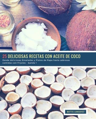 25 Deliciosas Recetas con Aceite de Coco - banda 1: Desde deliciosas Ensaladas y Platos de Papa hasta sabrosas comidas con Frijoles: Volume 2 por Mattis Lundqvist