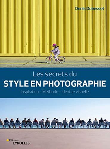 Les secrets du style en photographie par  Denis Dubesset