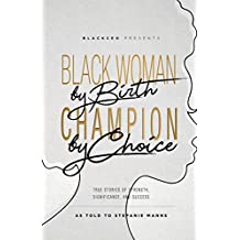 Black Woman By Birth, Champion By Choice: True Stories of Strength, Significance, and Success (English Edition)
