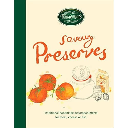 The Tracklements Book of Preserves: The definitive guide to making pickles, chutneys, relishes, sauces, jellies and vinegars by Tracklements (2014-07-17)
