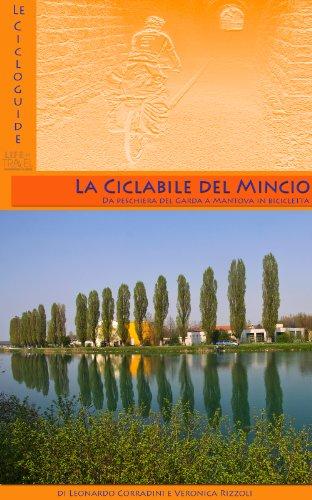 Ciclabile del Mincio: Da Peschiera del Garda a Mantova (Cicloguide Vol. 1)