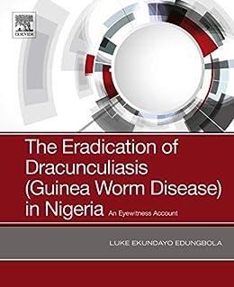 The Eradication Of Dracunculiasis (guinea Worm Disease) In Nigeria: An Eyewitness Account por Luke Ekundayo Edungbola epub