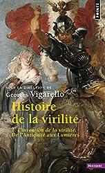 Histoire de la virilité : Tome 1, l'invention de la virilité. De l'Antiquité aux Lumières