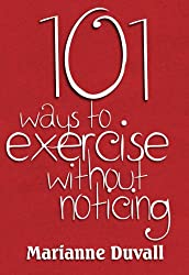101 Ways to Exercise without Noticing (English Edition)