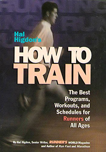 Hal Higdon's How to Train: The Best Programs, Workouts, and Schedules for Runners of All Ages por Hal Higdon