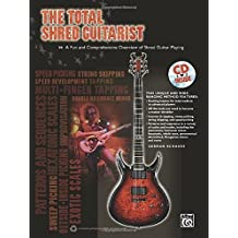 The Total Shred Guitarist: A Fun and Comprehensive Overview of Shred Guitar Playing , Book & CD (The Total Series) by German Schauss (2010-11-01)