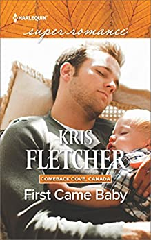 First Came Baby (Mills & Boon Superromance) (Comeback Cove, Canada, Book 6) by [Fletcher, Kris]