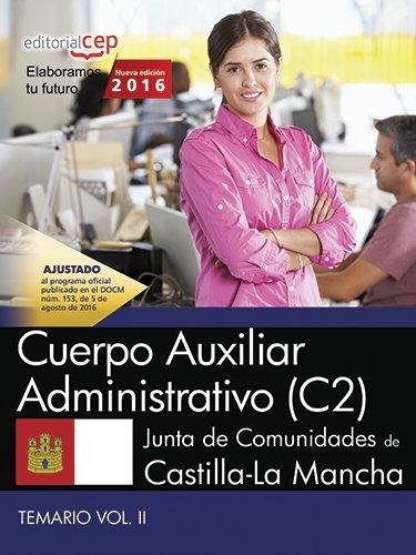 Cuerpo Auxiliar Administrativo (C2). Junta de Comunidades de Castilla-La Mancha. Temario. Vol. II
