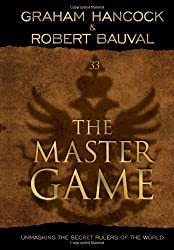 The Master Game: Unmasking the Secret Rulers of the World by Hancock, Graham, Bauval, Robert (2011)