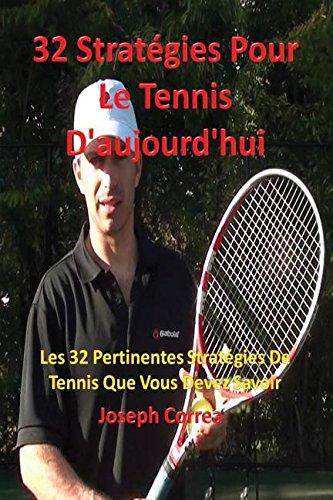 32 Stratégies Pour Le Tennis d'Aujourd'hui: Les 32 Pertinentes Stratégies de Tennis Que Vous Devez Savoir par Joseph Correa