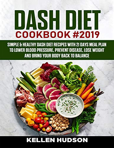 DASH Diet Cookbook #2019: Simple & Healthy Dash Diet Recipes With 21 Days Meal Plan To Lower Blood Pressure, Prevent Disease, Lose Weight And Bring Your Body Back to Balance (English Edition) -