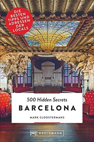 Bruckmann Reiseführer: 500 Hidden Secrets Barcelona. Die besten Tipps und Adressen der Locals. Ein Reiseführer mit garantiert den besten Geheimtipps und Adressen. NEU 2019