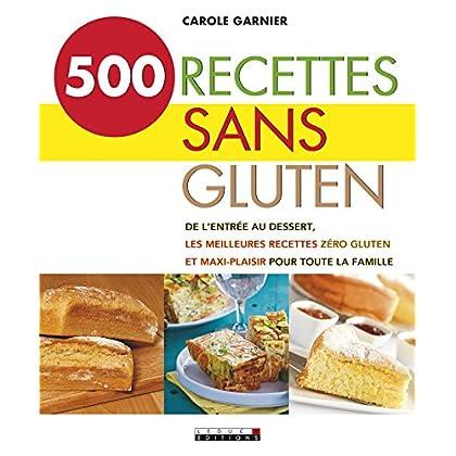 500 recettes sans gluten: De l'entrée au dessert, les meilleures recettes zéro-gluten et maxi-plaisir pour toute la famille (SANTE/FORME)