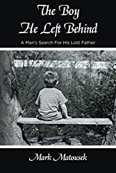 The Boy He Left Behind: A Man's Search For His Lost Father by Mr Mark Matousek (2008-06-01)
