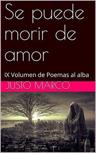 Se puede morir de amor: IX Volumen de Poemas al alba por Justo marco