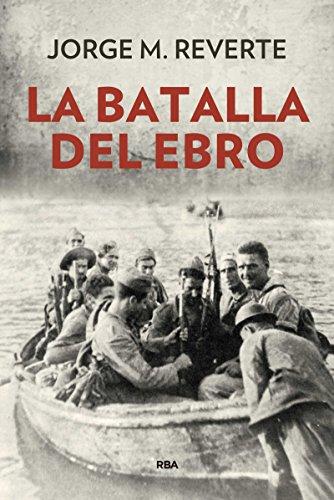 La batalla del Ebro (ENSAYO Y BIOGRAFIA) por JORGE MARTINEZ REVERTE